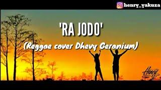 RA JODO || ( Reggae Cover Dhevy Geranium) || lirik lagu