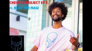 The Cheveyo Project EP 2. Ft Blue The Magi