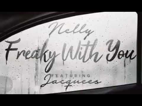 Nelly Feat Jacquess -  Freaky With You ( NEW SONG APRIL 2018 )