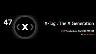 47: X-Tag - The X Generation