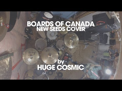 New Seeds (Boards of Canada Cover) - Huge Cosmic