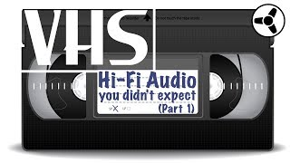 VHS: High fidelity audio you didn't expect (Part 1)