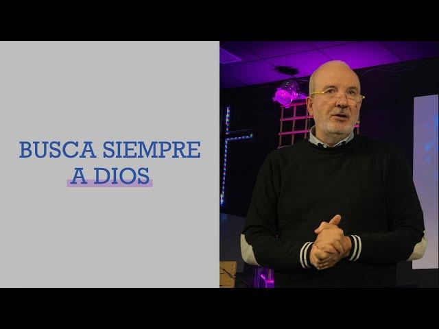 Busca siempre a Dios | Pr. Benigno Sañudo