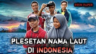 PLESETAN NAMA LAUT DI INDONESIA || BIKIN BAPER || COCOK BUAT STORY WA