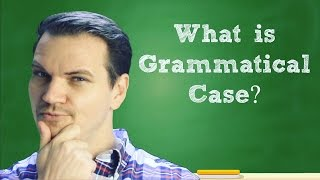 What is Grammatical Case?