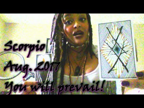 Scorpio August 2017- Keep your eye on the prize!! You will prevail!