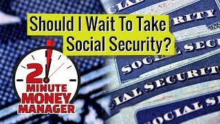 Should I Wait to Take Social Security?