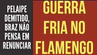 """Pelaipe demitido, Braz não pensa em renunciar, saiba tudo sobre a crise, a """"Guerra Fria"""" no Flamengo"""
