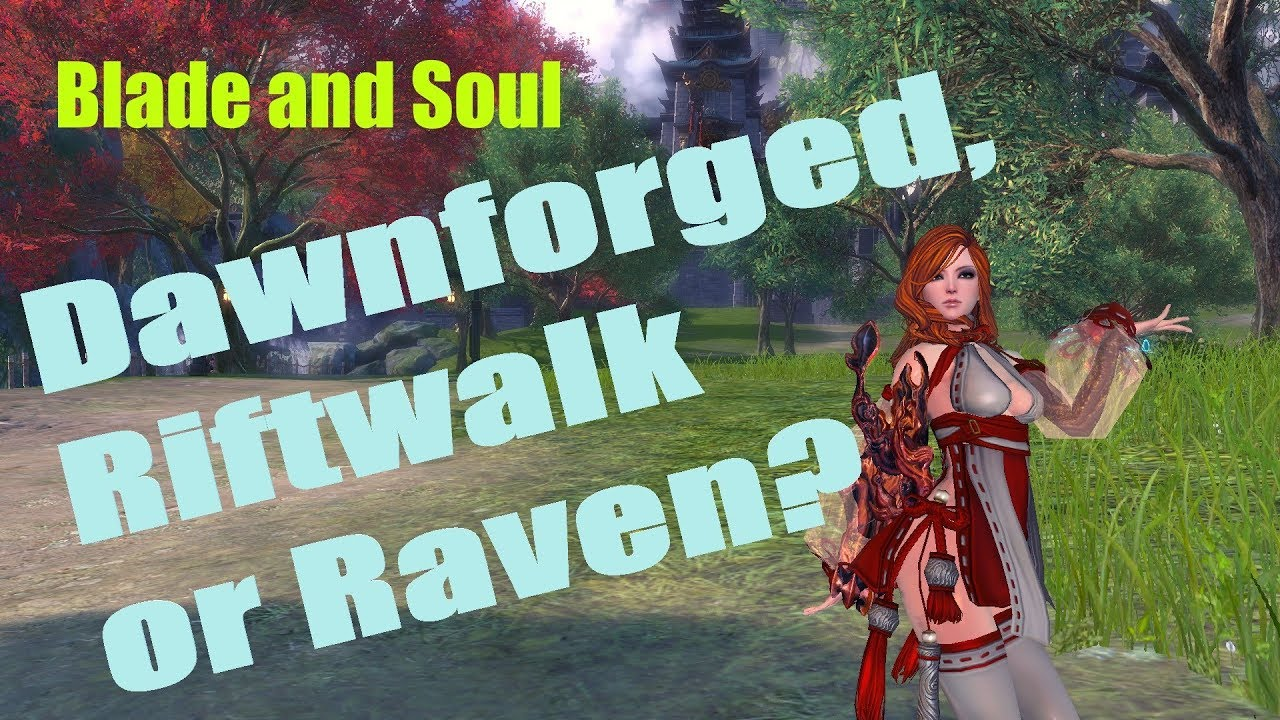 Blade and Soul] Dawnforged, Riftwalk or Raven? - Most Popular Videos