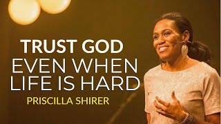 TRUST GOD FIRST...PRISCILLA SHIRER