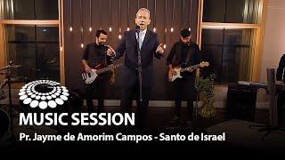 Pr. Jayme de Amorim Campos - Santo de Israel [ MUSIC SESSION ]