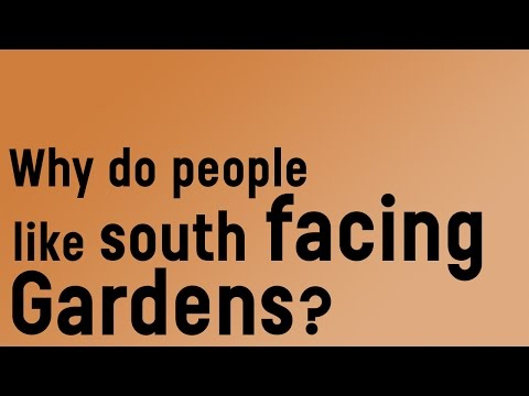 Why do people like south facing gardens?