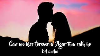 Download Can we kiss forever x Agar tum saath ho (8D AUDIO)🎧