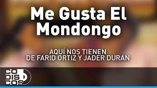 Me Gusta El Mondongo, Farid Ortiz y Jader Durán - Audio