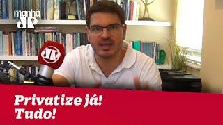 Privatize já! Tudo! | #RodrigoConstantino