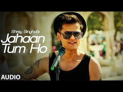 Jahaan Tum Ho Audio  Song | Shrey Singhal...