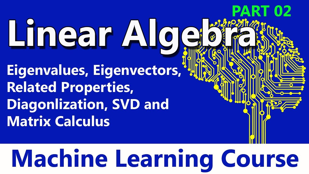 #08 Linear Algebra: Eigenvalues, Eigenvectors, Diagonlization, SVD & Matrix  Calculus