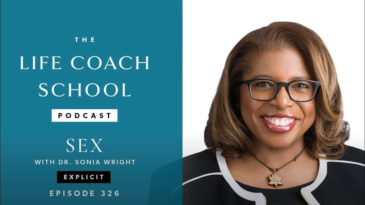 SEX with Dr. Sonia Wright (Video) | The Life Coach School Podcast with Brooke Castillo Ep #326