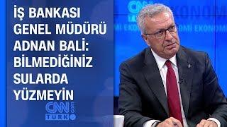 İş Bankası Genel Müdürü Adnan Bali: Bilmediğiniz sularda yüzmeyin