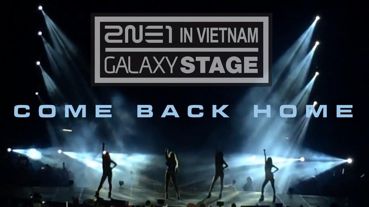 2ne1 come back home 2ne1 galaxy stage in vietnam youtube - 2ne1 come back home wallpaper ...