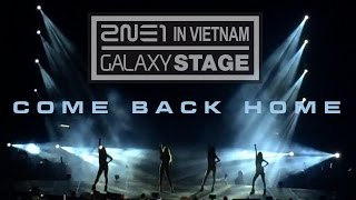 2NE1 - Come Back Home [2NE1 Galaxy Stage in Vietnam]