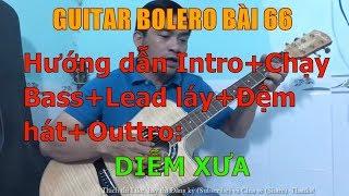 GUITAR BOLERO BÀI 66: DIỄM XƯA -  (Hướng dẫn Intro+Chạy Bass+Lead láy+Đệm hát+Outtro)