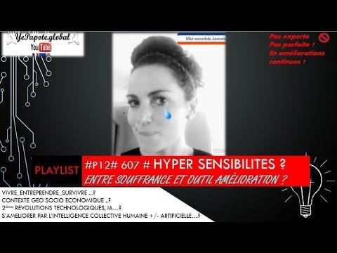 #607# HYPER SENSIBILITE ? SOUFFRANCE ? OU OUTILS D'AMELIORATIONS ?