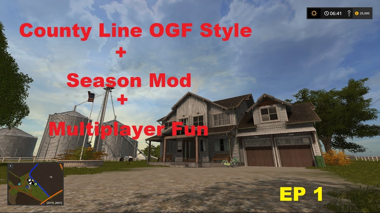 FS17: County Line OGF Style + Season mods + Multiplayer = Lots of fun ! EP !