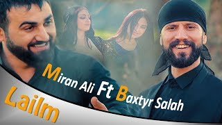 Miran Ali Ft. Baxtyar Salih - Lailm 2019