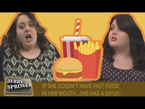 IF SHE DIDN'T HAVE FAST FOOD IN HER MOUTH...SHE HAS A D#%K!  (The Jerry Springer Show)