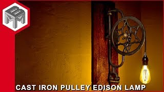 Industrial Cast Iron Pulley Edison Lamp -  Metal & Woodworking How to