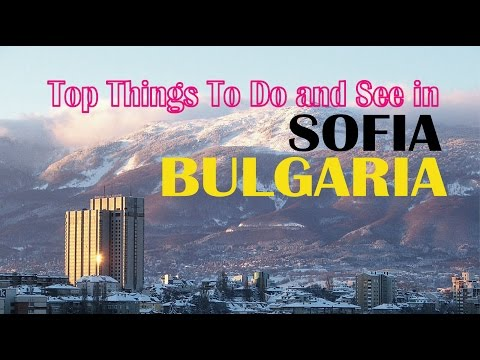 Top Things To Do and See in Sofia, Bulgaria - The Best of Sofia,Bulgaria | Bulgaria Travel Guide