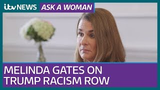 Melinda Gates on Trump racism row, 'senseless' anti-vaxxers and arguing with the Pope | ITV News