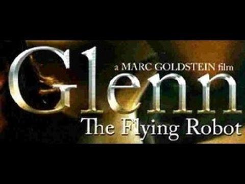 Glenn The Flying Robot 2010 Trailer