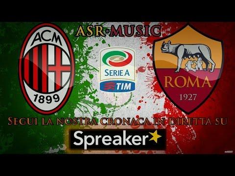 Milan Roma || Diretta || Radiocommento e post partita.
