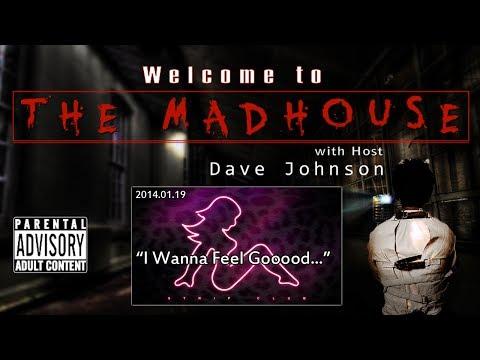 """Welcome to The MadHouse 2014.01.19 """"I Wanna Feel Gooooooooood....."""""""