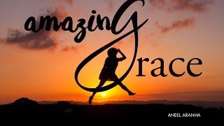 AMAZING GRACE | ANEEL ARANHA | HOLY SPIRIT INTERACTIVE