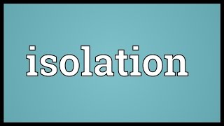 Isolation Meaning
