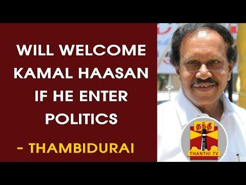 """Will welcome Kamal Haasan if He Enter Politics"" - Thambidurai,  Deputy Speaker"