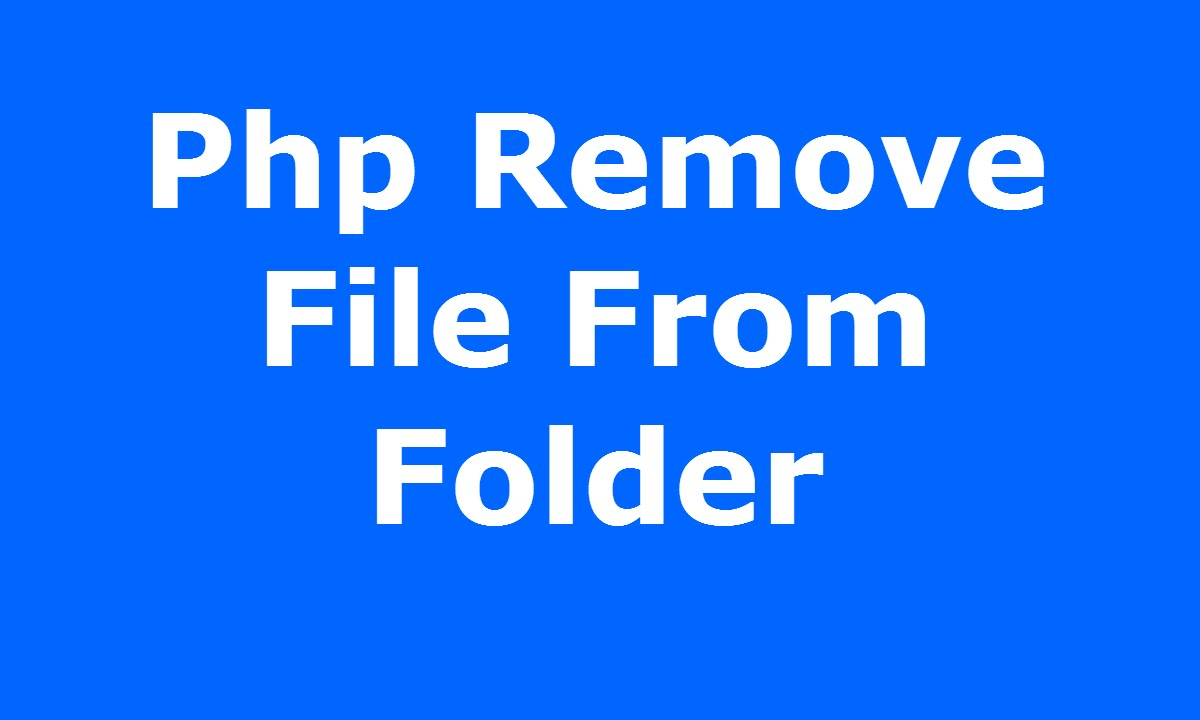 PHP : How To Remove File From Folder Using Php [ with source code ]