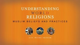 Understanding World Religions Lectures, Chapter 24: Muslim Beliefs and Practices - Irving Hexham