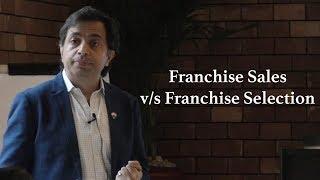Franchise Management Series by(Franchise Sales v/s Franchise Selection)
