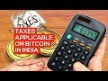 TAXES APPLICABLE ON BITCOIN IN INDIA