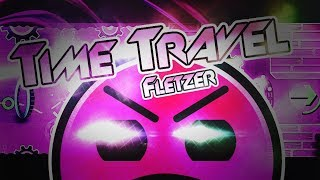 🕙 TIME TRAVEL by Fletzer 🕙 | Geometry Dash 2.1