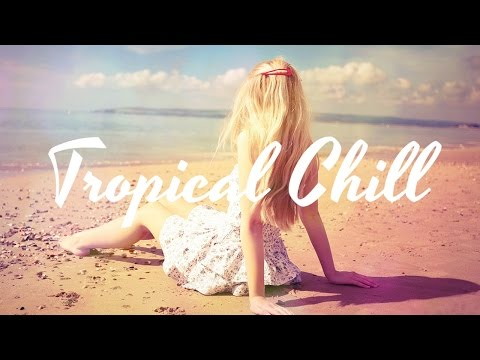 Sounds of Summer - Best Tropical Chill & Relaxing Deep House Mix