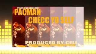 Pacman - Checc Yo Self {Prod by Cell} {2014NEW}