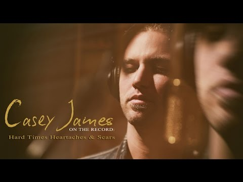 Casey James ON THE RECORD: Hard Times Heartaches and Scars
