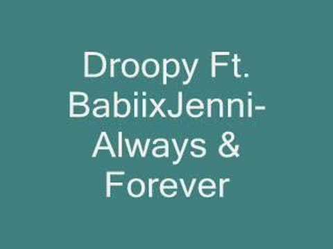 Droopy Ft. BabiixJenni-Always & Forever