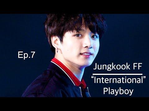 "[ Jungkook FF ] ""International"" Playboy (Ep.7)"