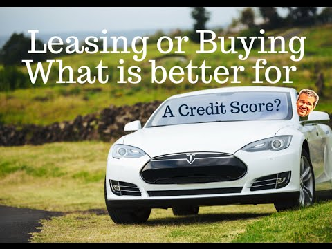 Leasing vs Buying a Car. What is better for your credit score?